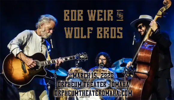 Bob Weir and Wolf Bros at Orpheum Theater - Omaha